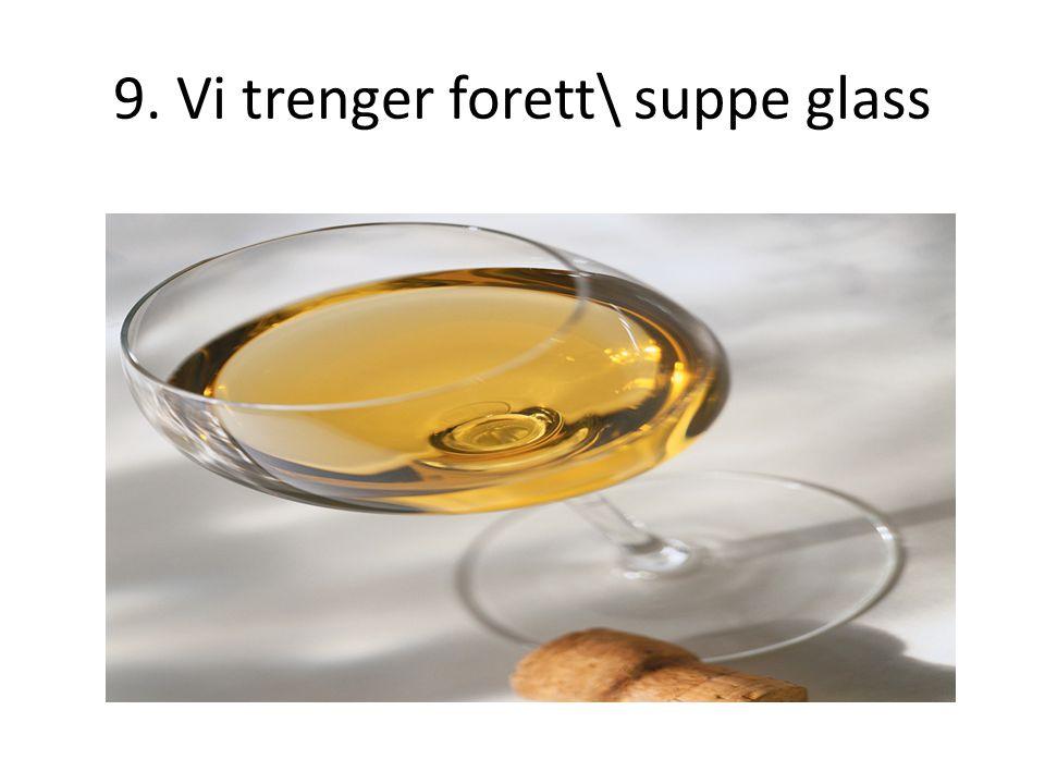 9. Vi trenger forett\ suppe glass