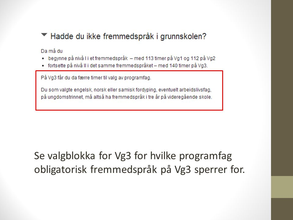 Se valgblokka for Vg3 for hvilke programfag obligatorisk fremmedspråk på Vg3 sperrer for.
