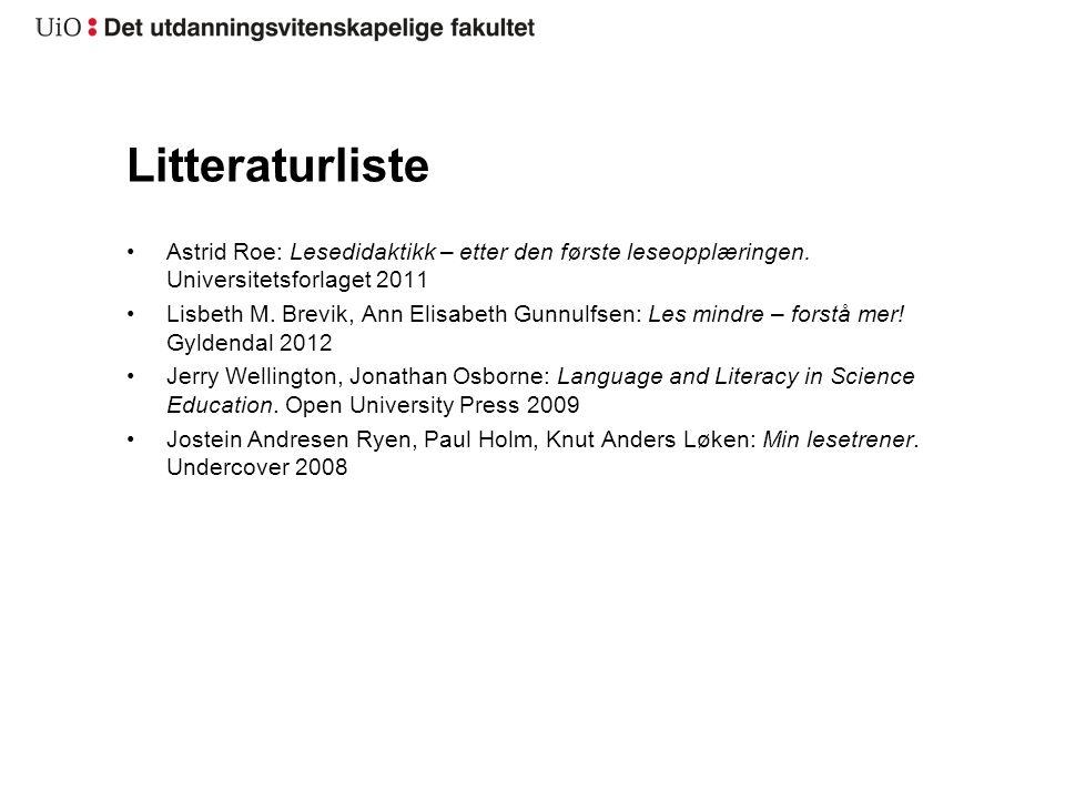 Litteraturliste Astrid Roe: Lesedidaktikk – etter den første leseopplæringen. Universitetsforlaget 2011.