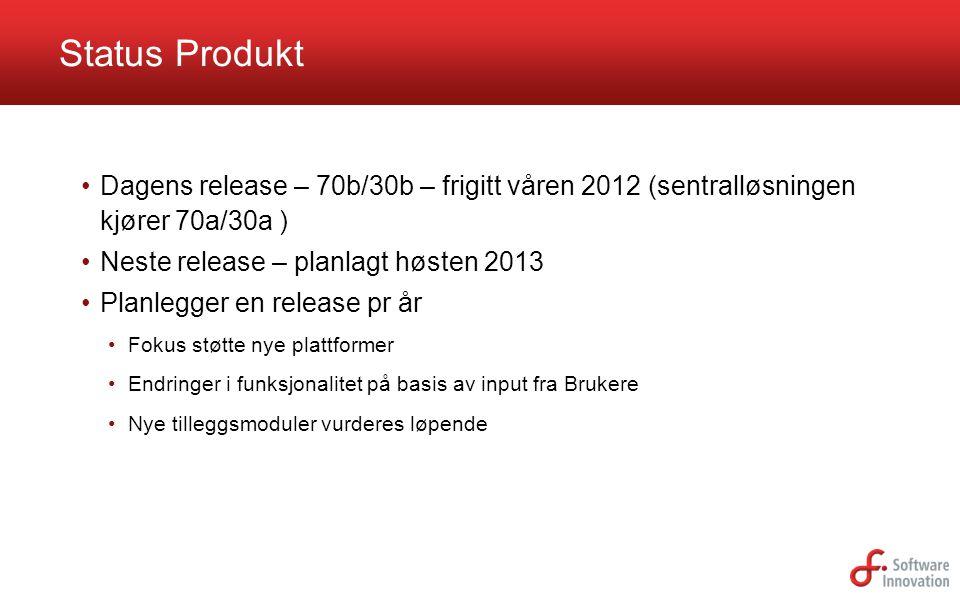 Status Produkt Dagens release – 70b/30b – frigitt våren 2012 (sentralløsningen kjører 70a/30a ) Neste release – planlagt høsten 2013.