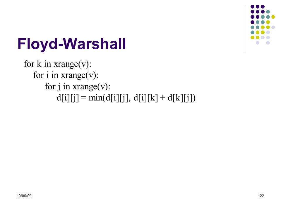 Floyd-Warshall for k in xrange(v): for i in xrange(v):