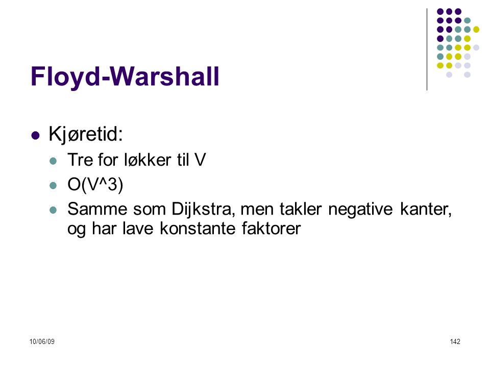 Floyd-Warshall Kjøretid: Tre for løkker til V O(V^3)