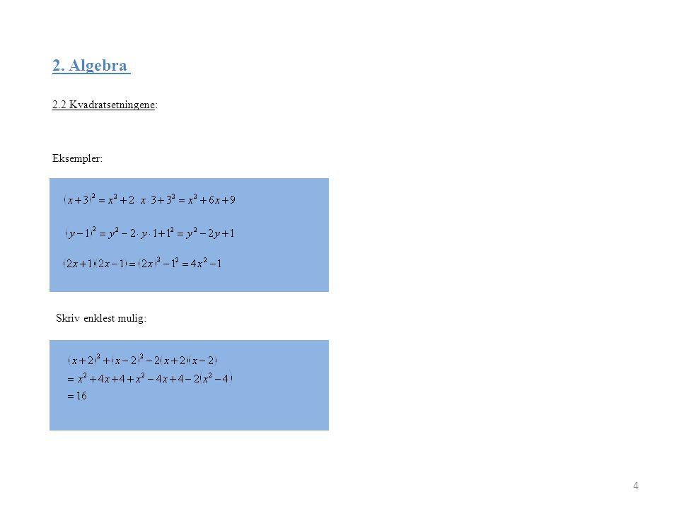 2. Algebra 2.2 Kvadratsetningene: Eksempler: Skriv enklest mulig: