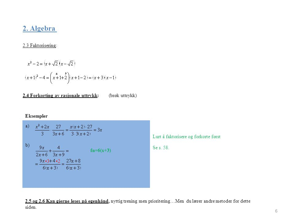 2. Algebra 2.3 Faktorisering: 2.4 Forkorting av rasjonale uttrykk: