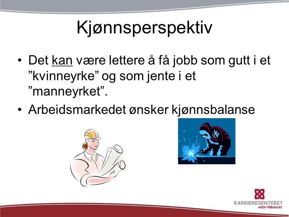 Kjønnsperspektiv Det kan være lettere å få jobb som gutt i et kvinneyrke og som jente i et manneyrket .