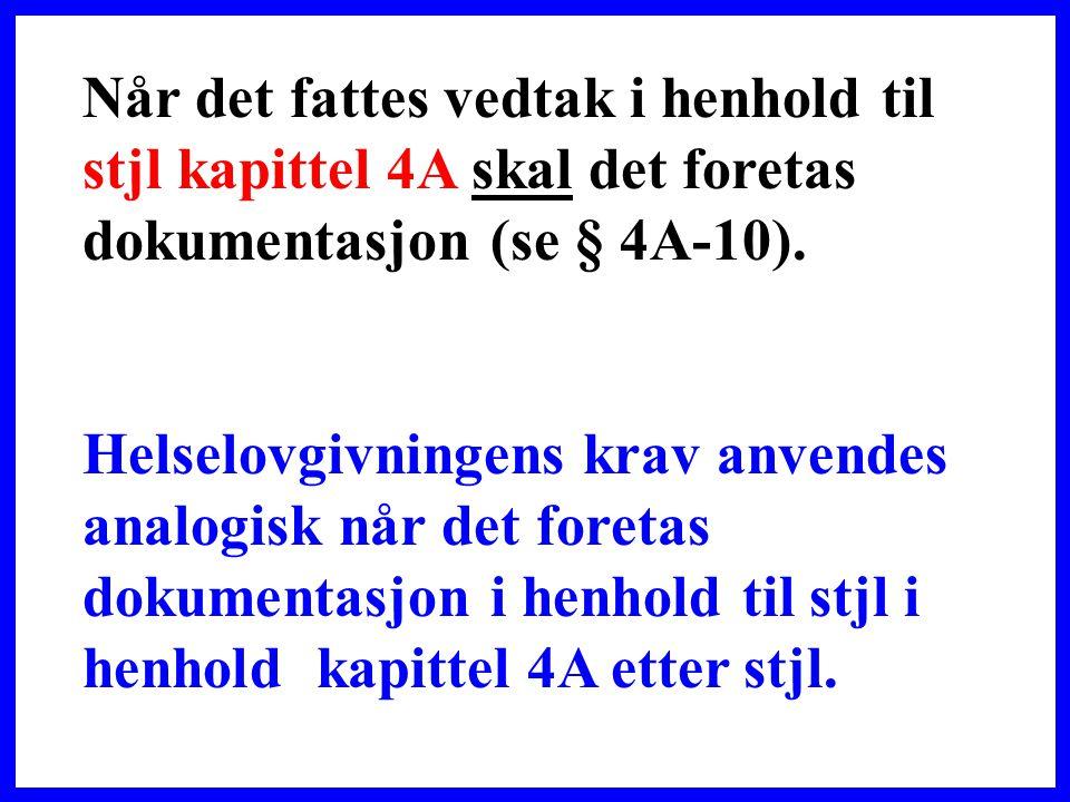 Når det fattes vedtak i henhold til stjl kapittel 4A skal det foretas dokumentasjon (se § 4A-10).