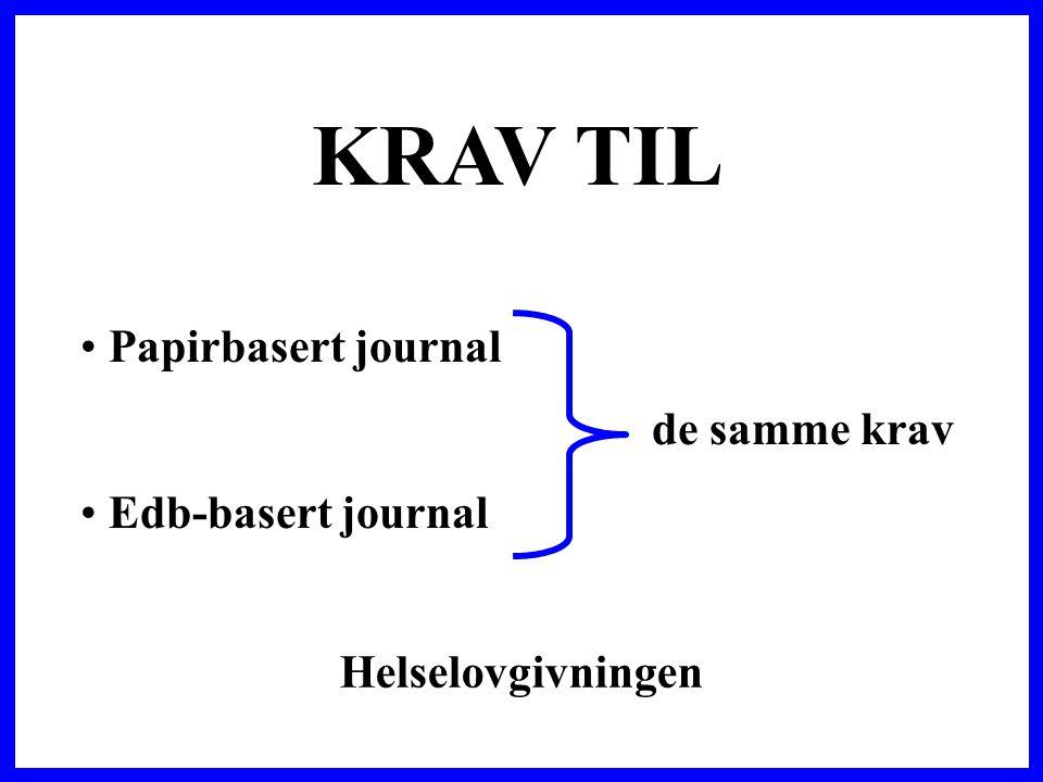 KRAV TIL Papirbasert journal de samme krav Edb-basert journal