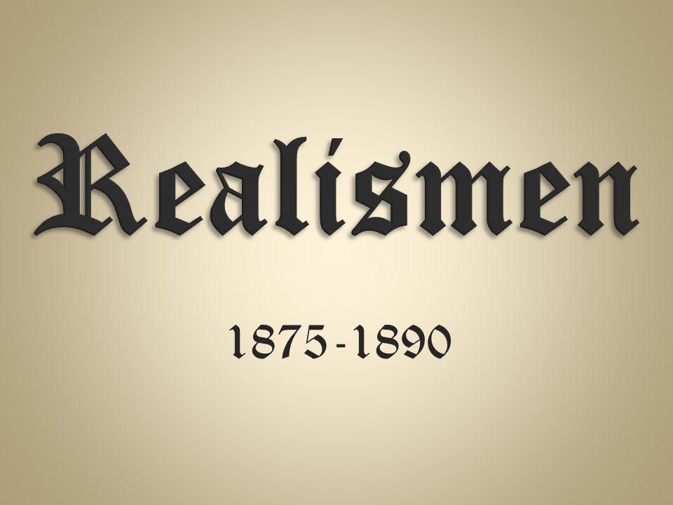Realismen 1875-1890 Celine Vi har om tidsepoken realismen