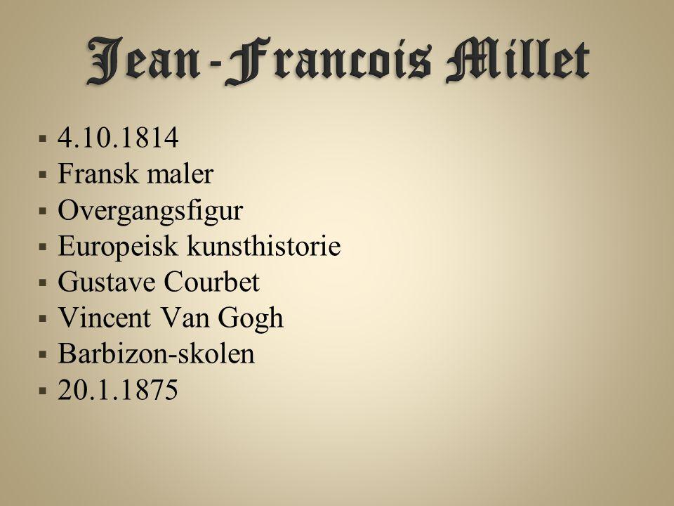 Jean-Francois Millet 4.10.1814 Fransk maler Overgangsfigur