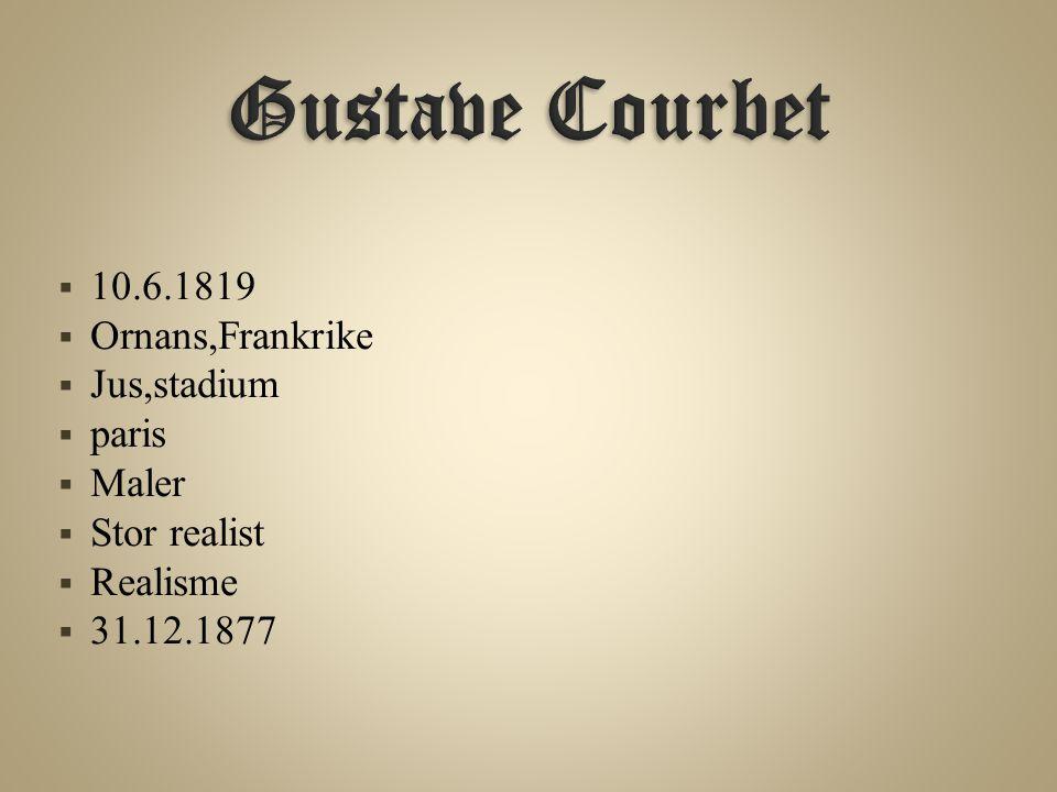 Gustave Courbet 10.6.1819 Ornans,Frankrike Jus,stadium paris Maler