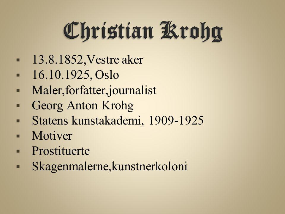 Christian Krohg 13.8.1852,Vestre aker 16.10.1925, Oslo