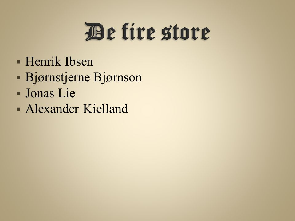 De fire store Henrik Ibsen Bjørnstjerne Bjørnson Jonas Lie