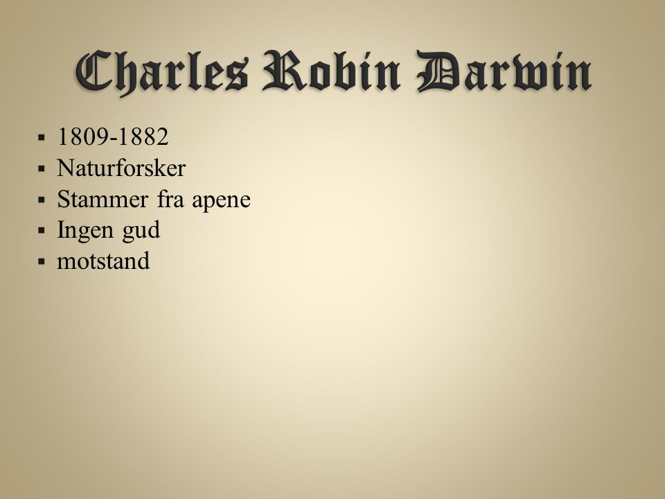 Charles Robin Darwin 1809-1882 Naturforsker Stammer fra apene