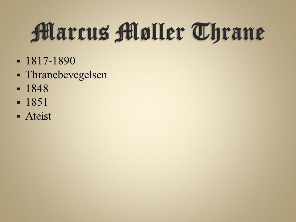 Marcus Møller Thrane 1817-1890 Thranebevegelsen 1848 1851 Ateist