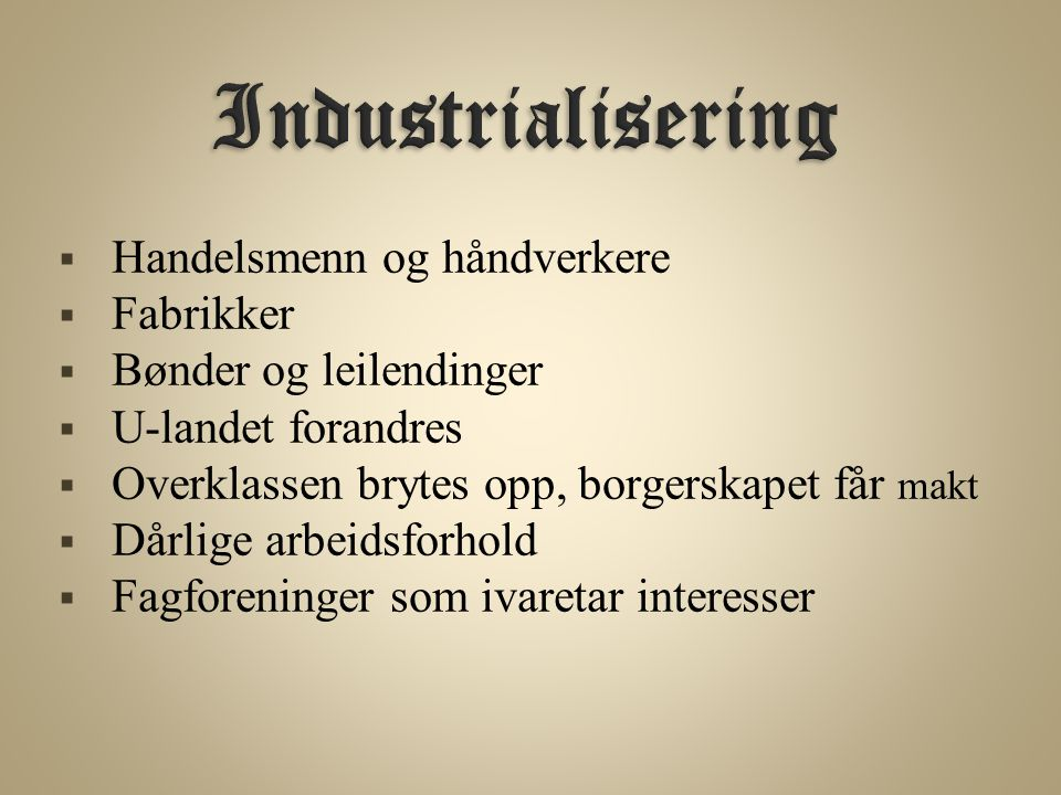 Industrialisering Handelsmenn og håndverkere Fabrikker