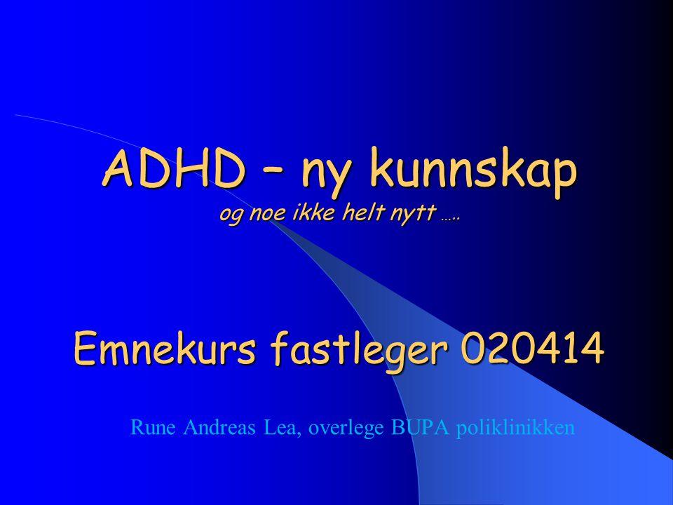 ADHD – ny kunnskap og noe ikke helt nytt ….. Emnekurs fastleger 020414