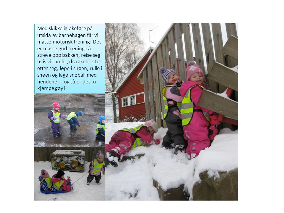 Med skikkelig akeføre på utsida av barnehagen får vi masse motorisk trening.