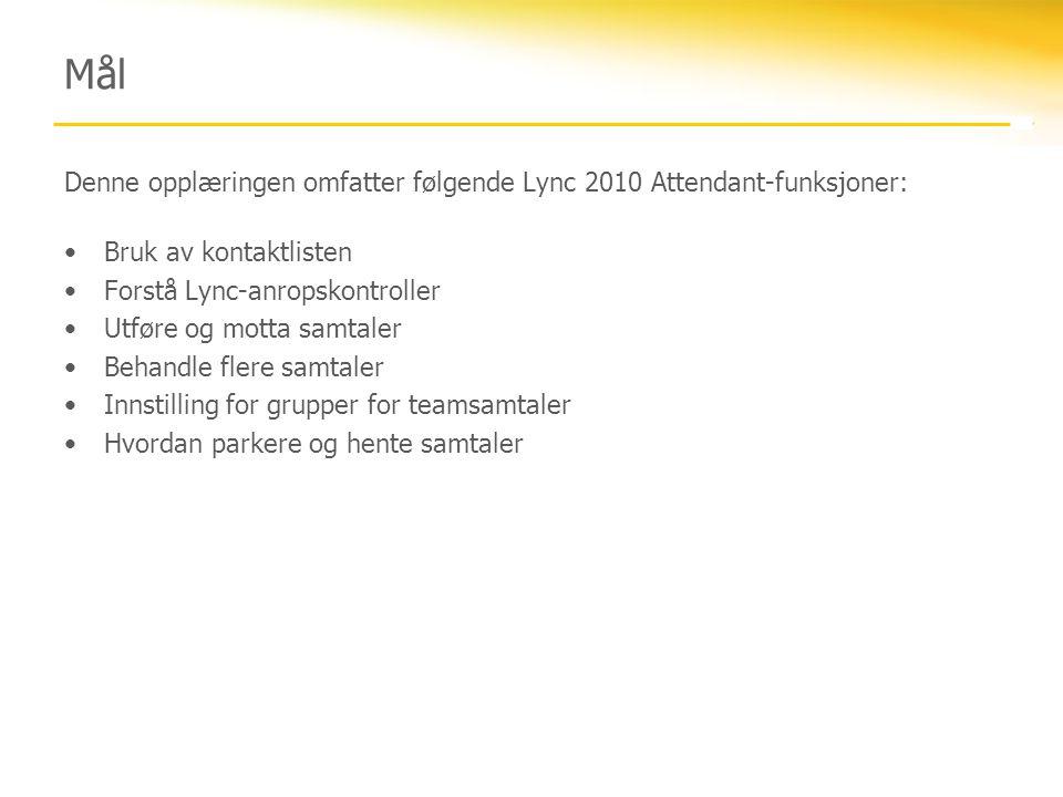 Mål Denne opplæringen omfatter følgende Lync 2010 Attendant-funksjoner: Bruk av kontaktlisten. Forstå Lync-anropskontroller.