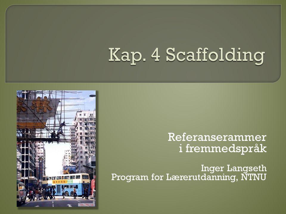 Kap. 4 Scaffolding Referanserammer i fremmedspråk Inger Langseth