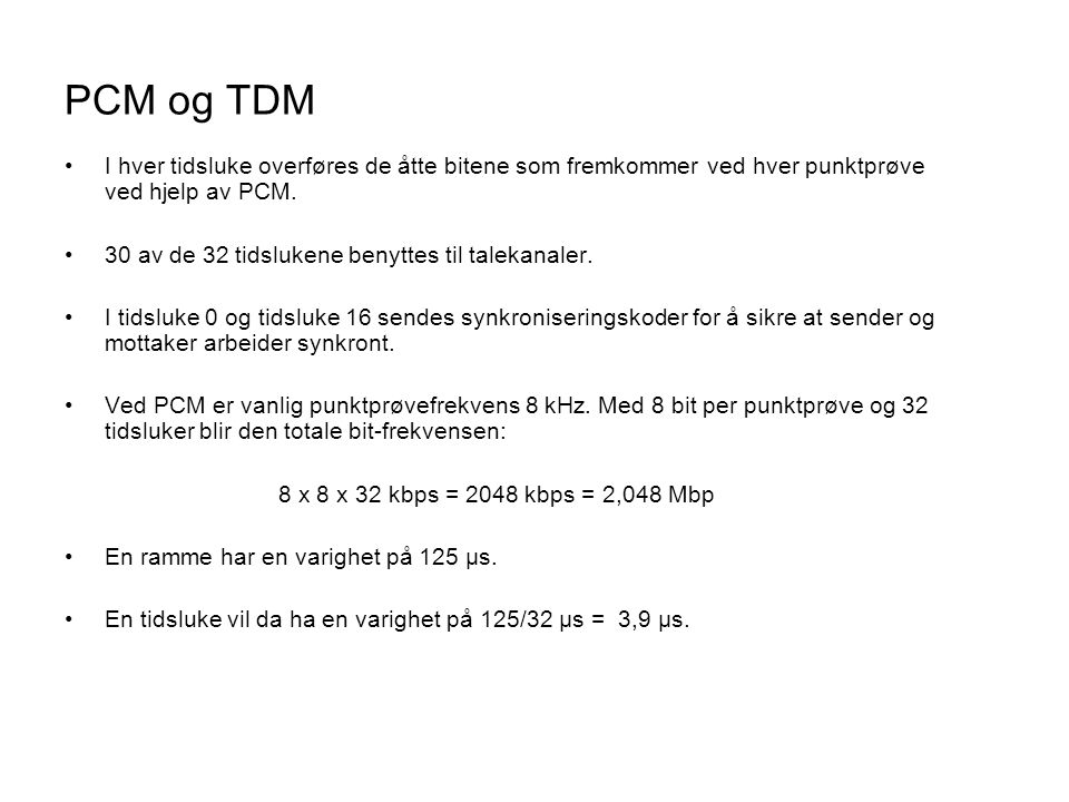 PCM og TDM I hver tidsluke overføres de åtte bitene som fremkommer ved hver punktprøve ved hjelp av PCM.