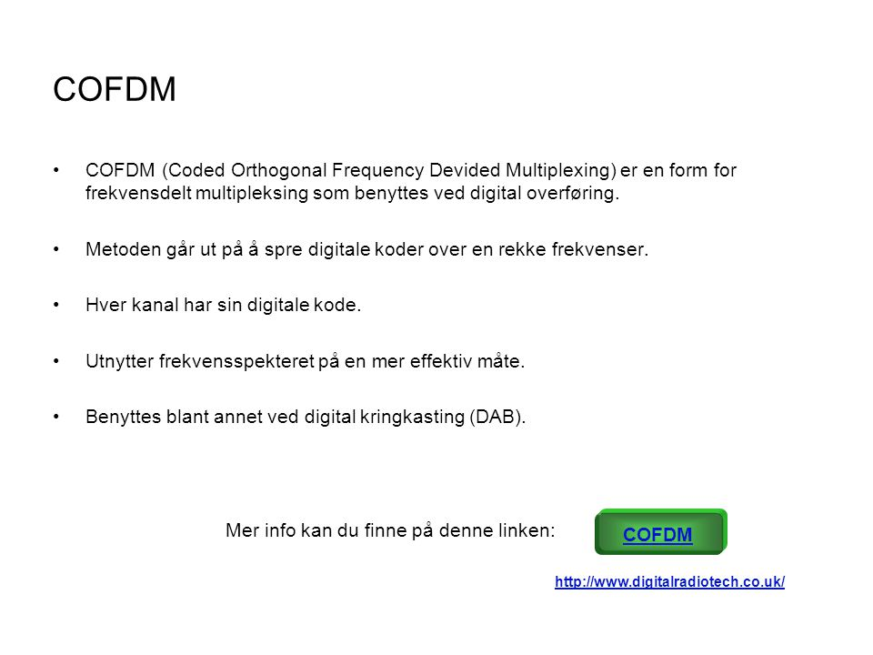 COFDM COFDM (Coded Orthogonal Frequency Devided Multiplexing) er en form for frekvensdelt multipleksing som benyttes ved digital overføring.
