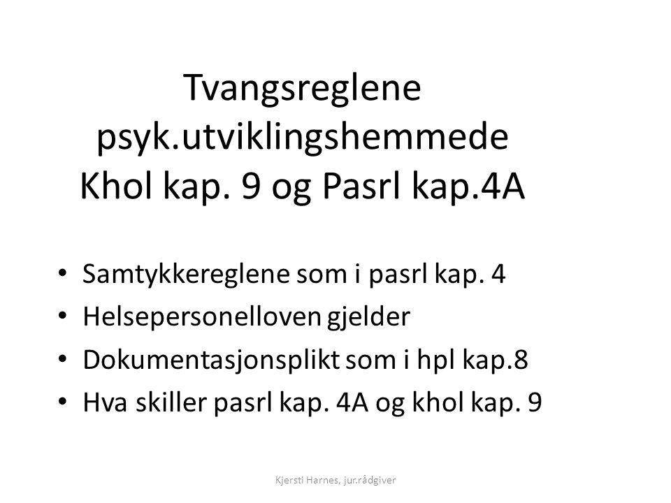 Tvangsreglene psyk.utviklingshemmede Khol kap. 9 og Pasrl kap.4A