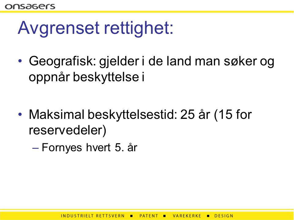 Avgrenset rettighet: Geografisk: gjelder i de land man søker og oppnår beskyttelse i. Maksimal beskyttelsestid: 25 år (15 for reservedeler)