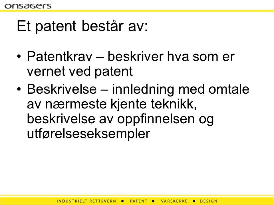 Et patent består av: Patentkrav – beskriver hva som er vernet ved patent.