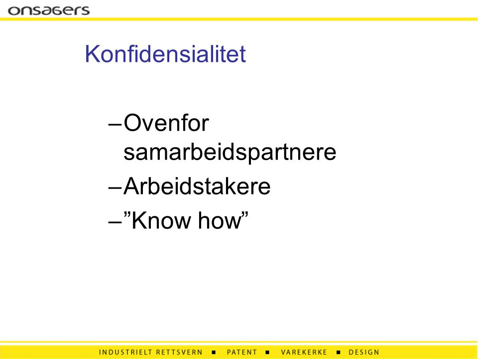 Konfidensialitet Ovenfor samarbeidspartnere Arbeidstakere Know how