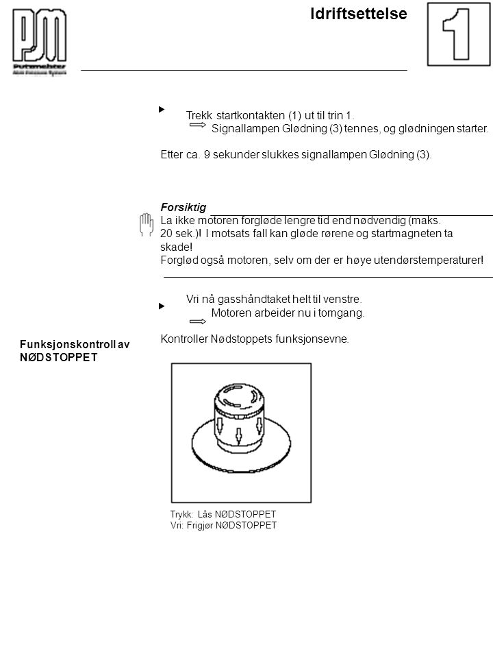 Idriftsettelse Trekk startkontakten (1) ut til trin 1.