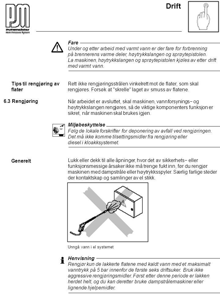 Drift Fare. Under og etter arbeid med varmt vann er der fare for forbrenning. på brennerens varme deler, høytrykkslangen og sprøytepistolen.