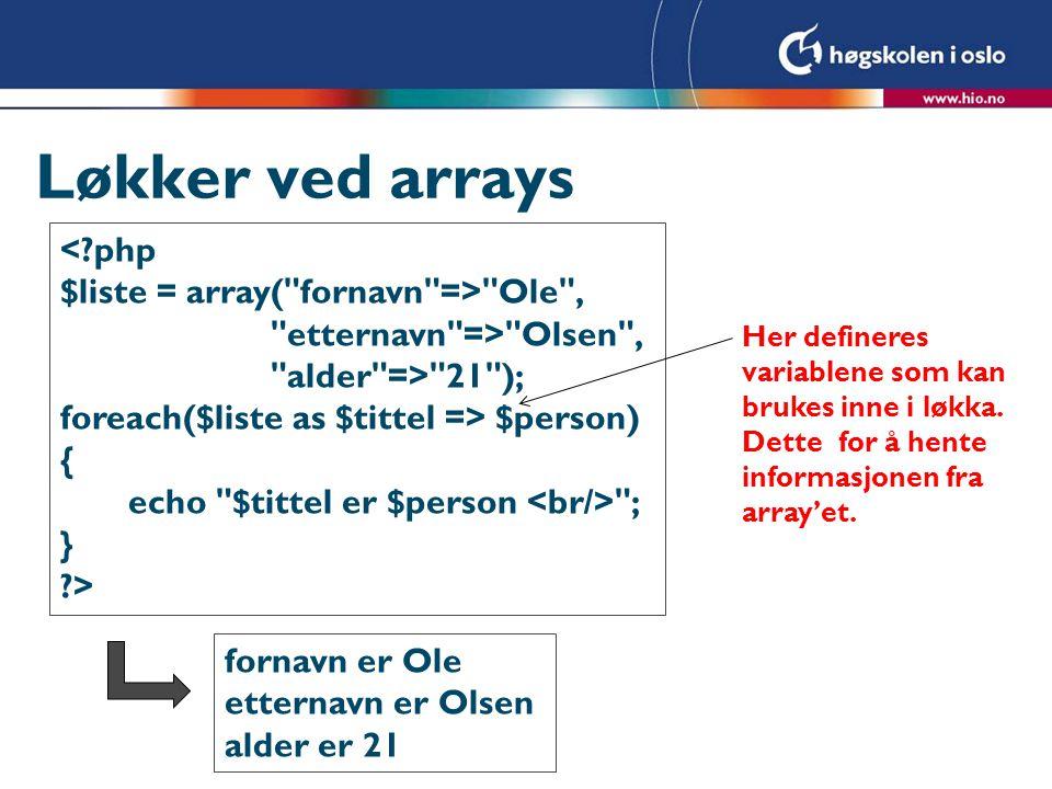 Løkker ved arrays < php $liste = array( fornavn => Ole ,