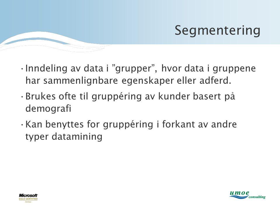 Segmentering Inndeling av data i grupper , hvor data i gruppene har sammenlignbare egenskaper eller adferd.