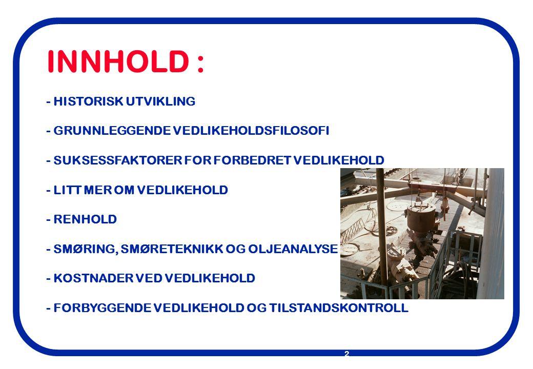 INNHOLD : - HISTORISK UTVIKLING - GRUNNLEGGENDE VEDLIKEHOLDSFILOSOFI