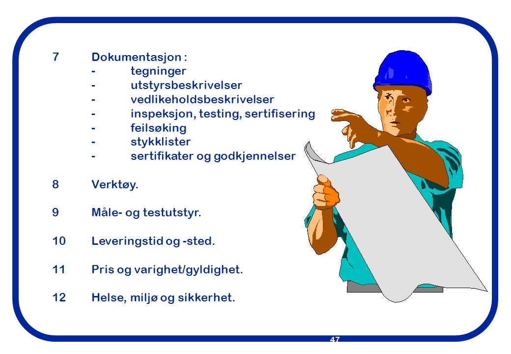 7 Dokumentasjon : - tegninger. - utstyrsbeskrivelser. - vedlikeholdsbeskrivelser. - inspeksjon, testing, sertifisering.