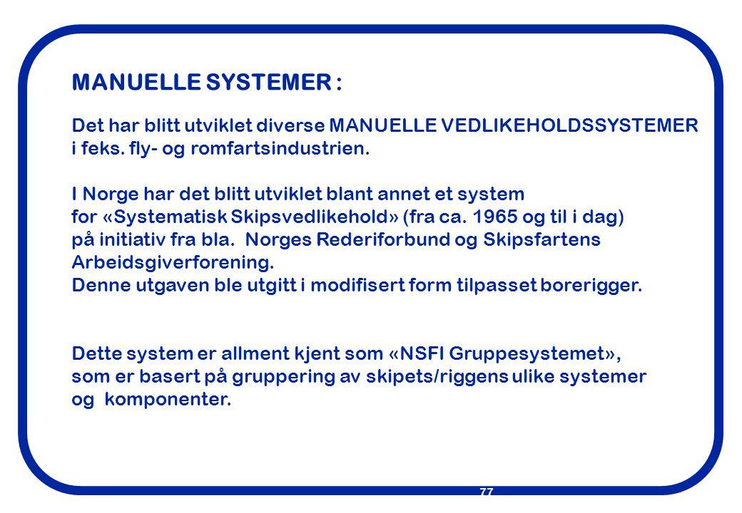 MANUELLE SYSTEMER : Det har blitt utviklet diverse MANUELLE VEDLIKEHOLDSSYSTEMER. i feks. fly- og romfartsindustrien.