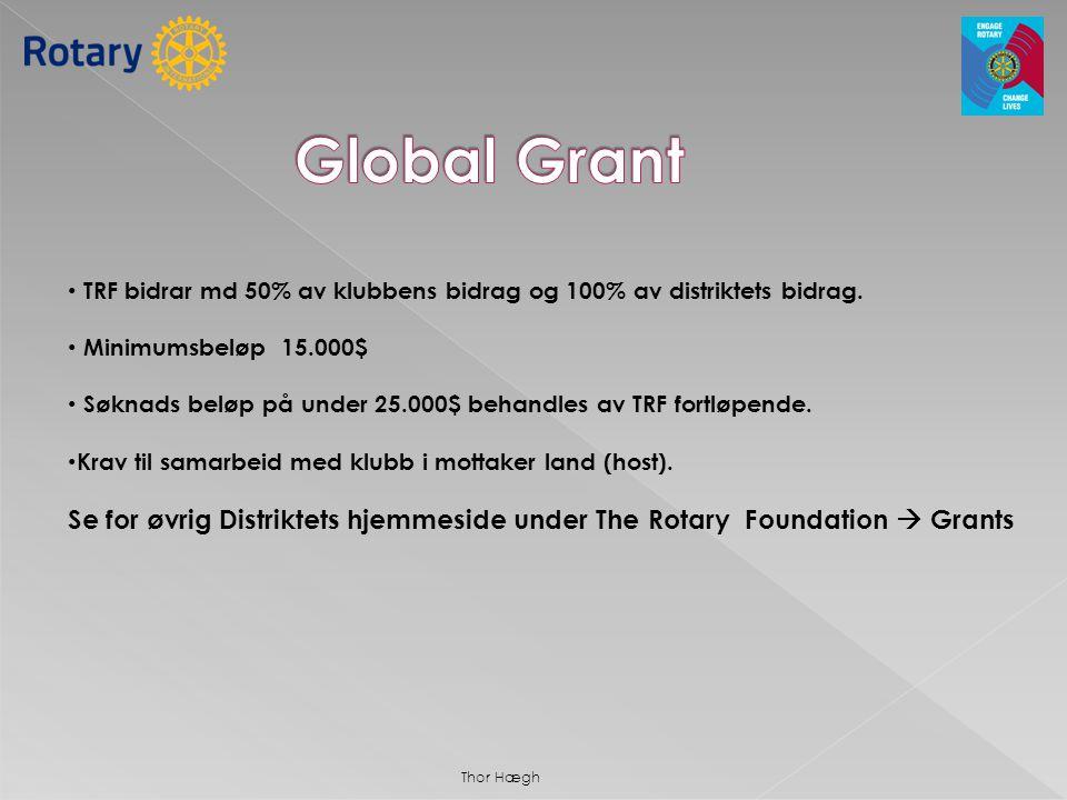Global Grant TRF bidrar md 50% av klubbens bidrag og 100% av distriktets bidrag. Minimumsbeløp 15.000$