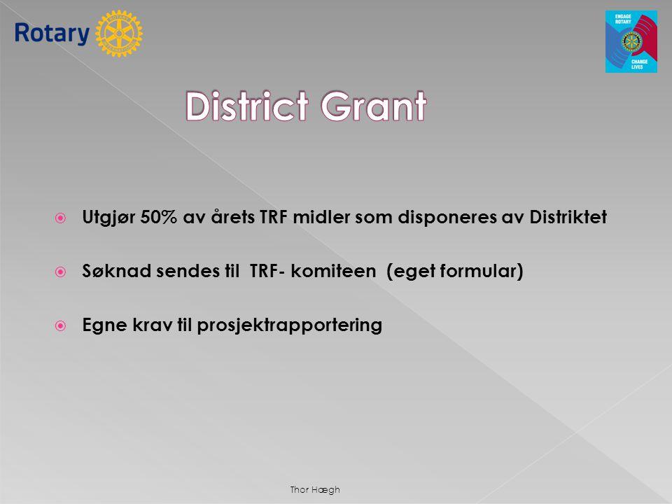 District Grant Utgjør 50% av årets TRF midler som disponeres av Distriktet. Søknad sendes til TRF- komiteen (eget formular)