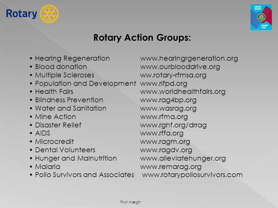 Rotary Action Groups: • Hearing Regeneration www.hearingrgeneration.org. • Blood donation www.ourblooddrive.org.