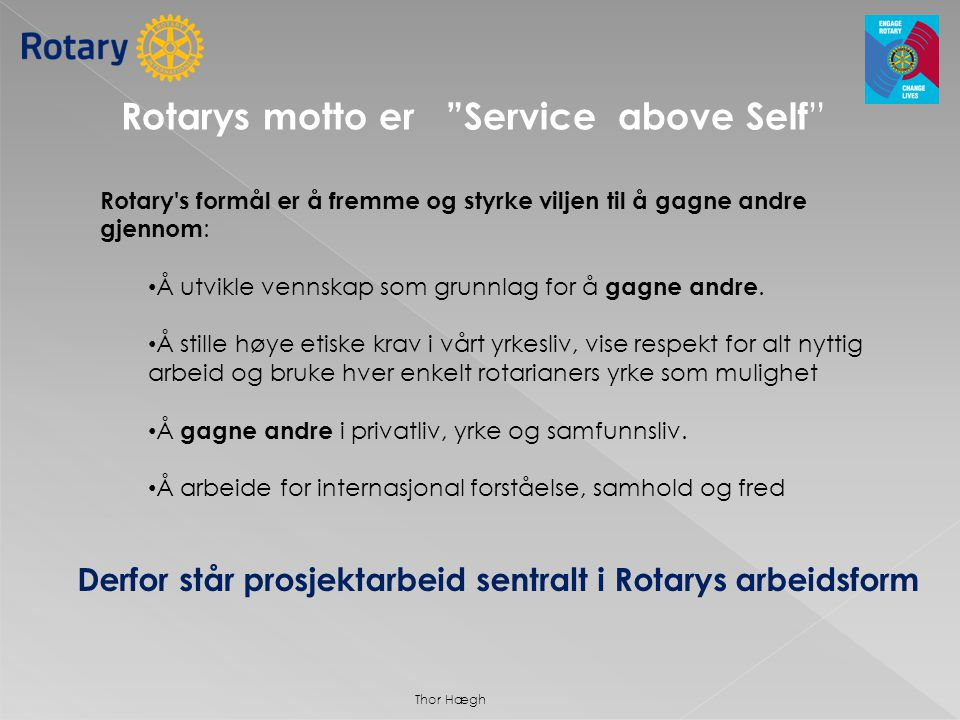 Rotarys motto er Service above Self