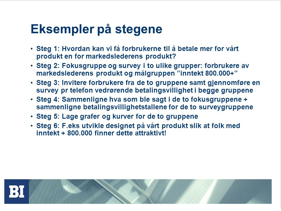 Eksempler på stegene Steg 1: Hvordan kan vi få forbrukerne til å betale mer for vårt produkt en for markedslederens produkt