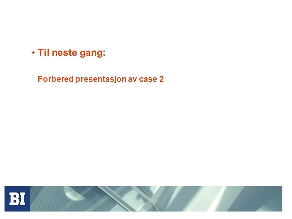 Til neste gang: Forbered presentasjon av case 2