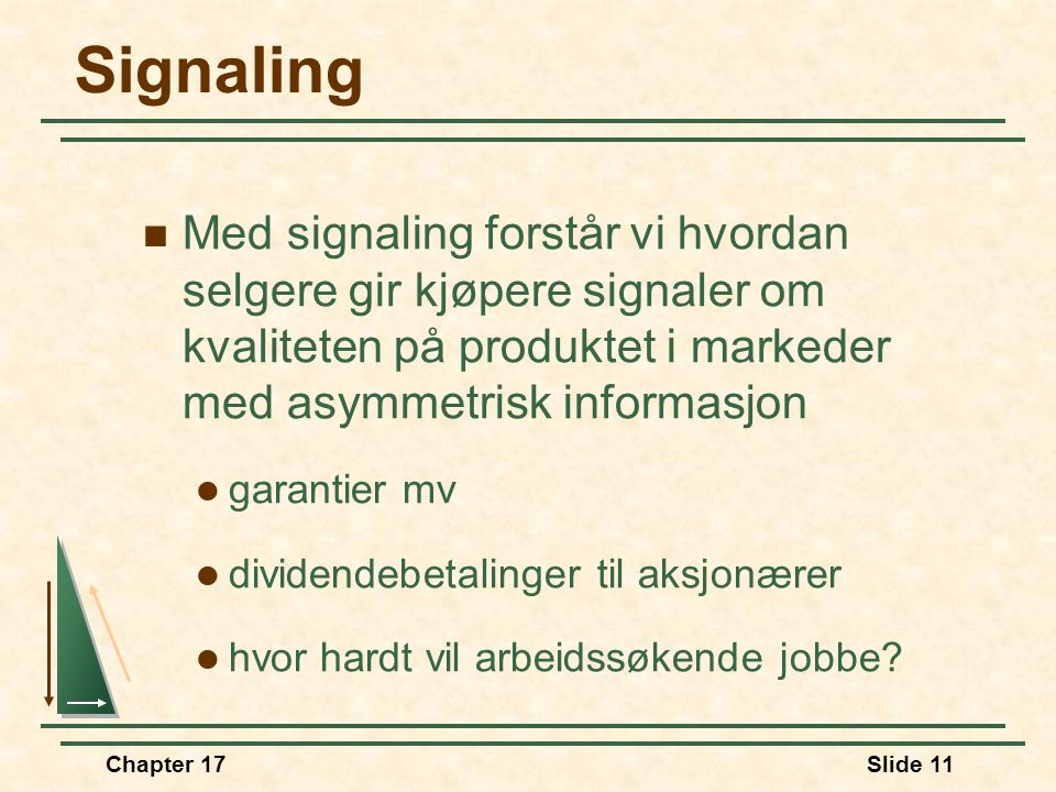 Signaling Med signaling forstår vi hvordan selgere gir kjøpere signaler om kvaliteten på produktet i markeder med asymmetrisk informasjon.