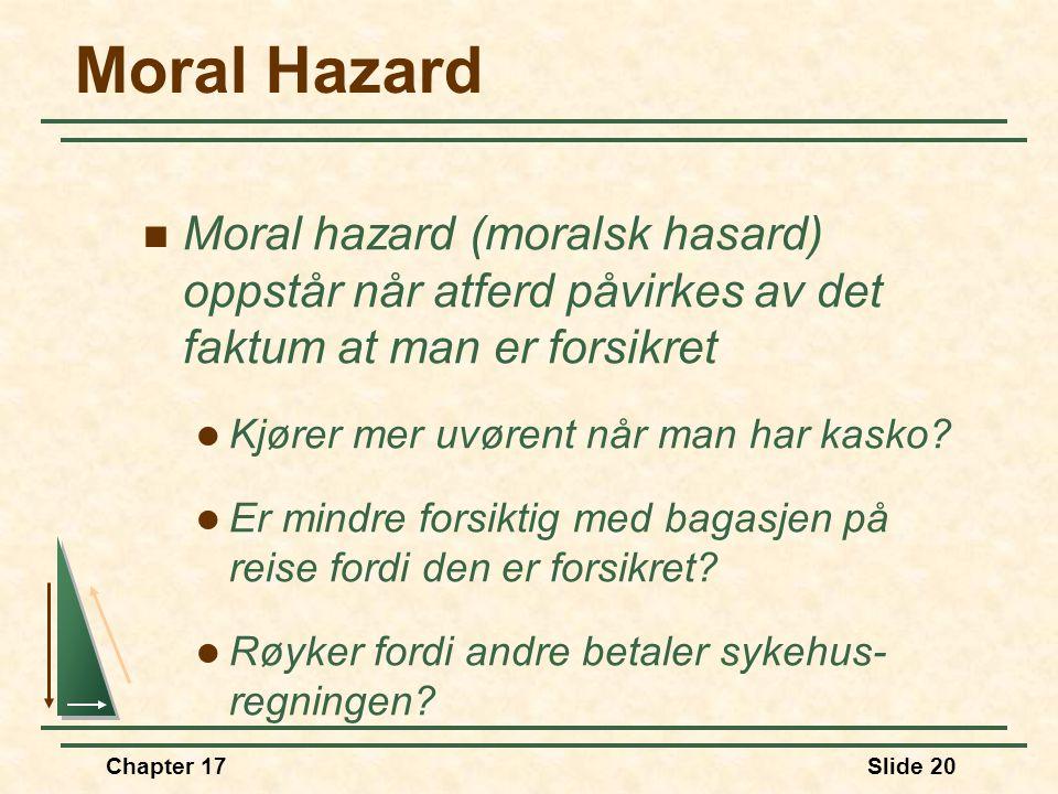 Moral Hazard Moral hazard (moralsk hasard) oppstår når atferd påvirkes av det faktum at man er forsikret.