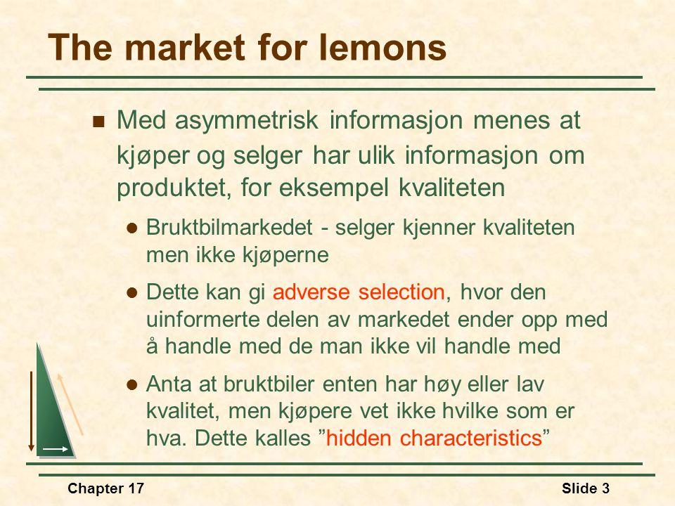 The market for lemons Med asymmetrisk informasjon menes at kjøper og selger har ulik informasjon om produktet, for eksempel kvaliteten.