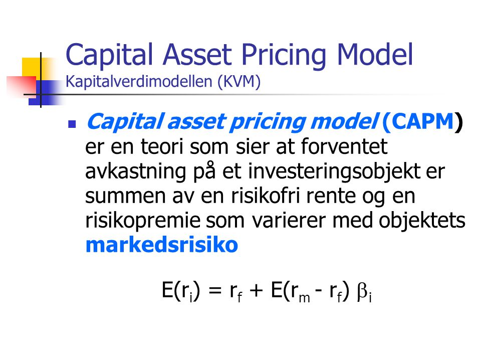 Capital Asset Pricing Model Kapitalverdimodellen (KVM)