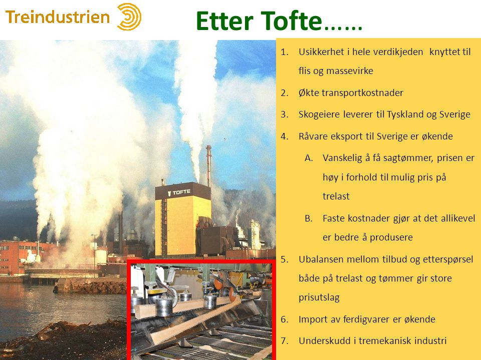 Etter Tofte…… Usikkerhet i hele verdikjeden knyttet til flis og massevirke. Økte transportkostnader.