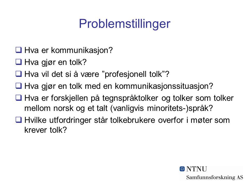 Problemstillinger Hva er kommunikasjon Hva gjør en tolk