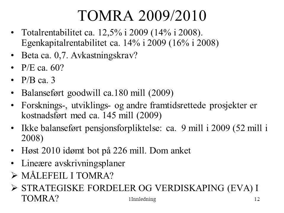 TOMRA 2009/2010 Totalrentabilitet ca. 12,5% i 2009 (14% i 2008). Egenkapitalrentabilitet ca. 14% i 2009 (16% i 2008)