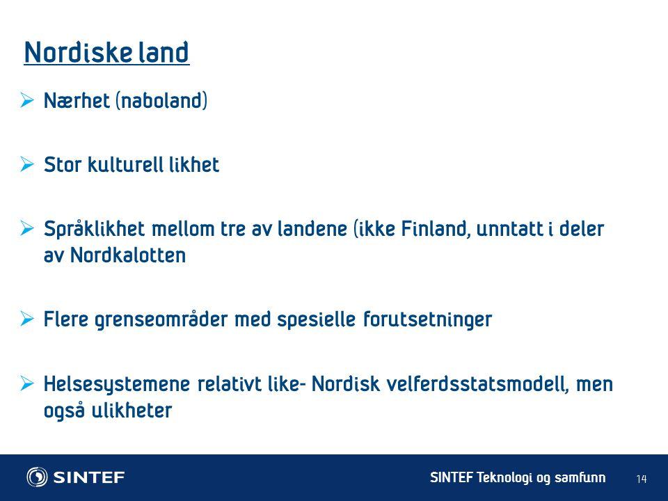 Nordiske land Nærhet (naboland) Stor kulturell likhet